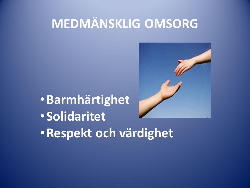 MEDMÄNSKLIG OMSORG Barmhärtighet Solidaritet Respekt och värdighet