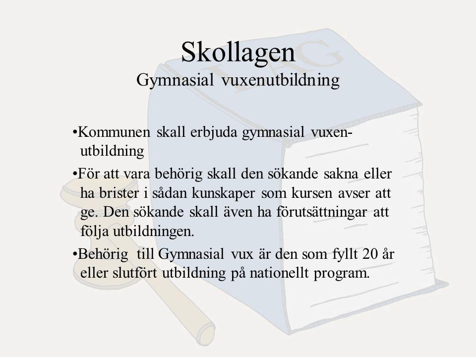 Skollagen Gymnasial vuxenutbildning Kommunen skall erbjuda gymnasial vuxen- utbildning För att vara behörig skall den sökande sakna eller ha brister i sådan kunskaper som kursen avser att ge.