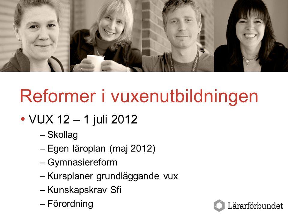Reformer i vuxenutbildningen  VUX 12 – 1 juli 2012 –Skollag –Egen läroplan (maj 2012) –Gymnasiereform –Kursplaner grundläggande vux –Kunskapskrav Sfi