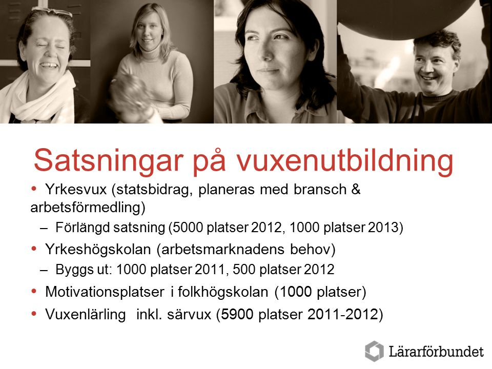 Satsningar på vuxenutbildning  Yrkesvux (statsbidrag, planeras med bransch & arbetsförmedling) –Förlängd satsning (5000 platser 2012, 1000 platser 20