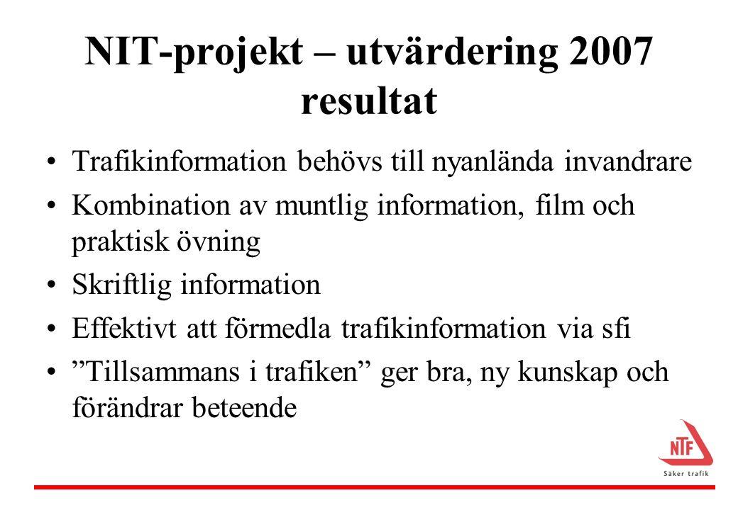 NIT-projekt 2009-2010 Finansiär: Trafikverket Samarbete mellan NTF, FMK, Bilkåren Utbildning av lärare som arbetar med svenskundervisning för invandrare (sfi) Mål: 40 kommuner Upplevelsedagar för elever som deltar i sfi, alltid tillsammans med lärare