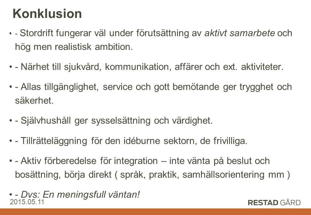 Restad Gård AB 2015.05.11 Konklusion - Stordrift fungerar väl under förutsättning av aktivt samarbete och hög men realistisk ambition. - Närhet till s
