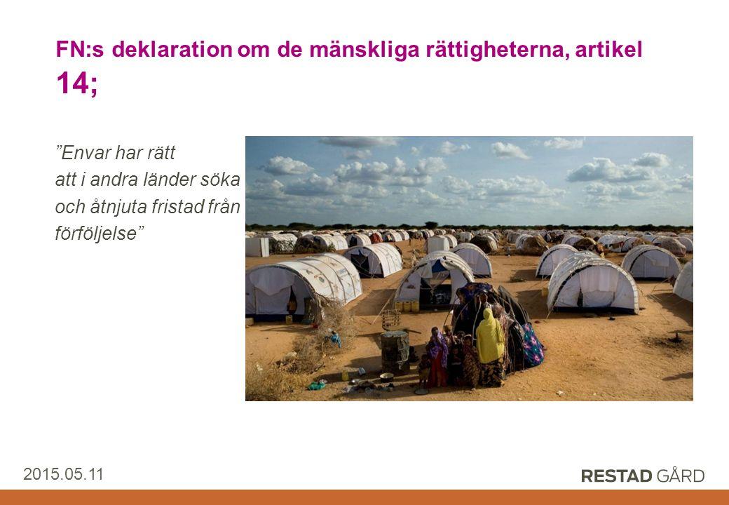 Restad Gård AB 2015.05.11 FN:s deklaration om de mänskliga rättigheterna, artikel 14; Envar har rätt att i andra länder söka och åtnjuta fristad från förföljelse