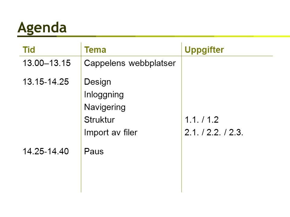 Agenda TidTemaUppgifter 13.00–13.15Cappelens webbplatser 13.15-14.25Design Inloggning Navigering Struktur Import av filer 1.1.