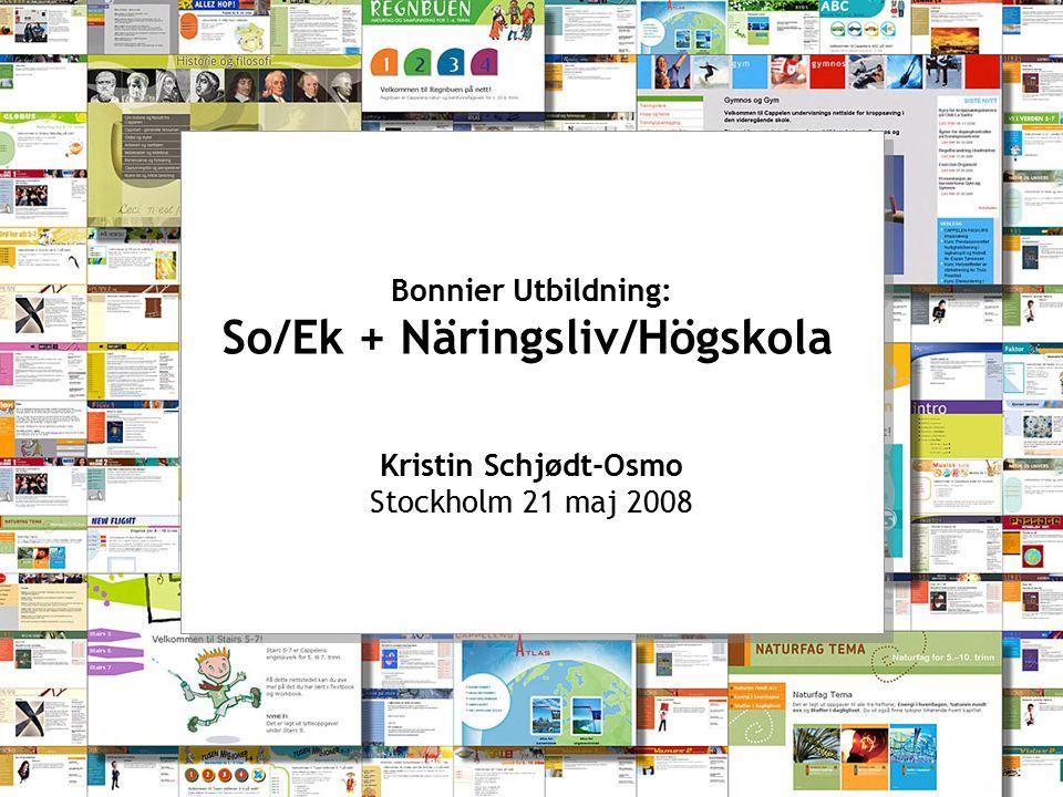 | Bonnier Utbildning: So/Ek + Näringsliv/Högskola Kristin Schjødt-Osmo Stockholm 21 maj 2008 Bonnier Utbildning: So/Ek + Näringsliv/Högskola Kristin Schjødt-Osmo Stockholm 21 maj 2008