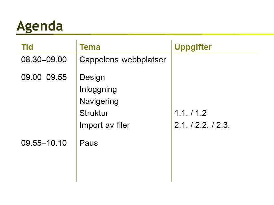 Agenda TidTemaUppgifter 08.30–09.00Cappelens webbplatser 09.00–09.55Design Inloggning Navigering Struktur Import av filer 1.1.