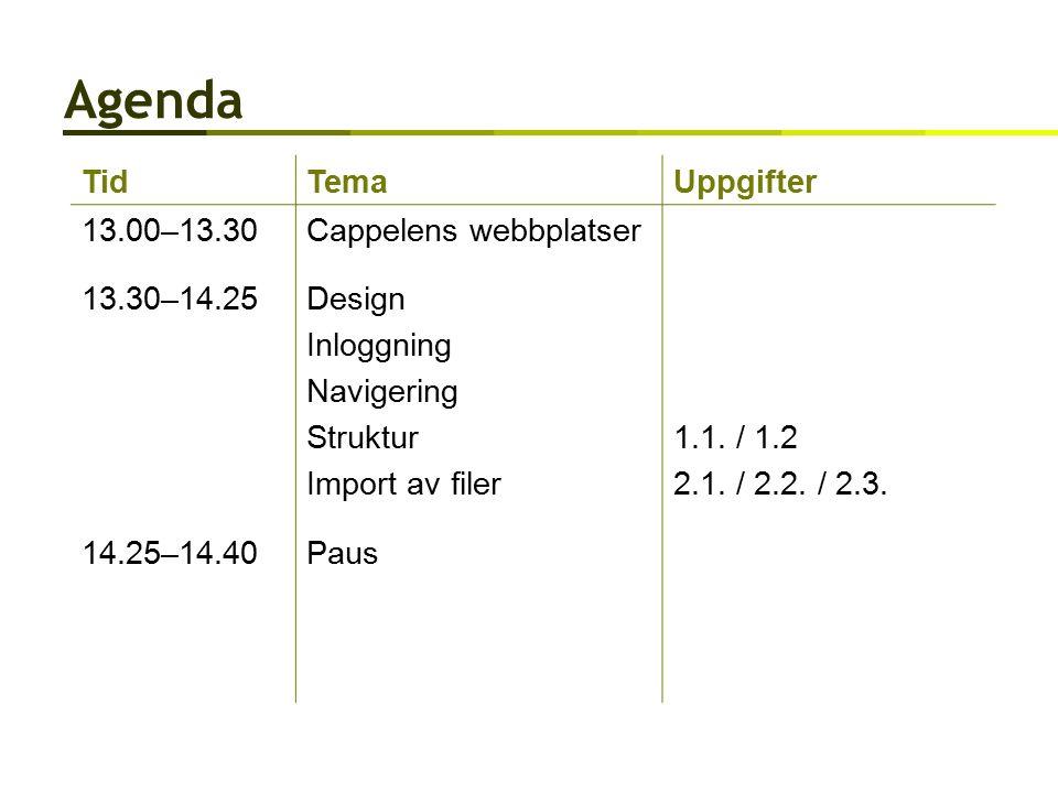 Agenda TidTemaUppgifter 13.00–13.30Cappelens webbplatser 13.30–14.25Design Inloggning Navigering Struktur Import av filer 1.1.