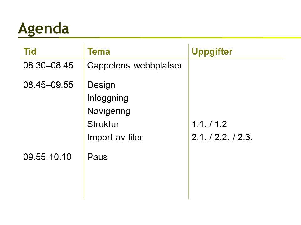 Agenda TidTemaUppgifter 08.30–08.45Cappelens webbplatser 08.45–09.55Design Inloggning Navigering Struktur Import av filer 1.1.