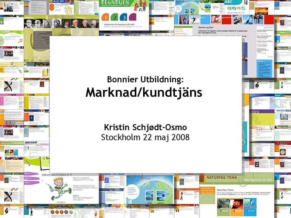 | Bonnier Utbildning: Marknad/kundtjäns Kristin Schjødt-Osmo Stockholm 22 maj 2008 Bonnier Utbildning: Marknad/kundtjäns Kristin Schjødt-Osmo Stockholm 22 maj 2008