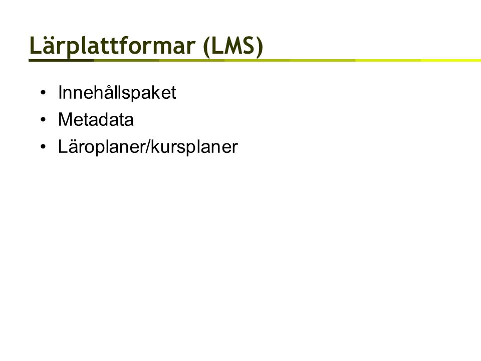 Lärplattformar (LMS) Innehållspaket Metadata Läroplaner/kursplaner