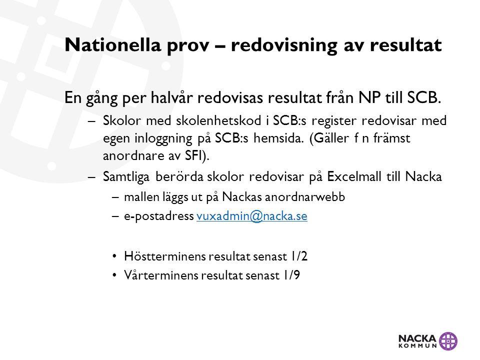 Nationella prov – redovisning av resultat En gång per halvår redovisas resultat från NP till SCB.