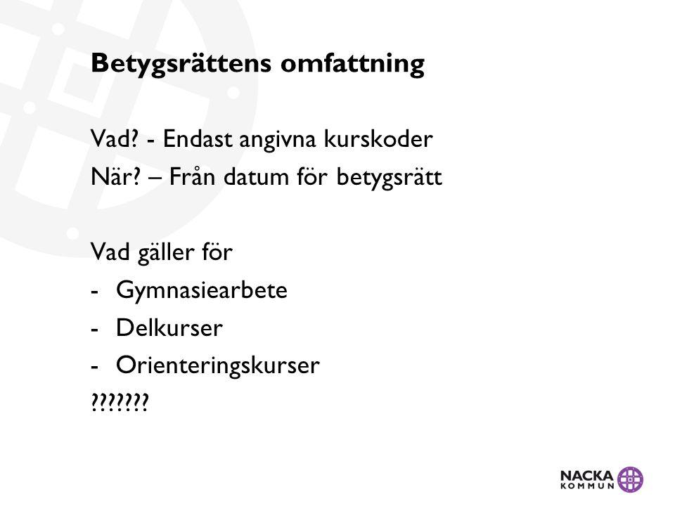 Betygsrättens omfattning Vad. - Endast angivna kurskoder När.