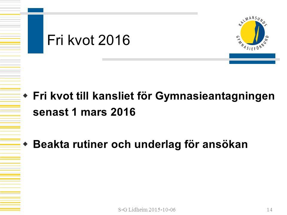 S-G Lidheim 2015-10-06 Fri kvot 2016  Fri kvot till kansliet för Gymnasieantagningen senast 1 mars 2016  Beakta rutiner och underlag för ansökan 14