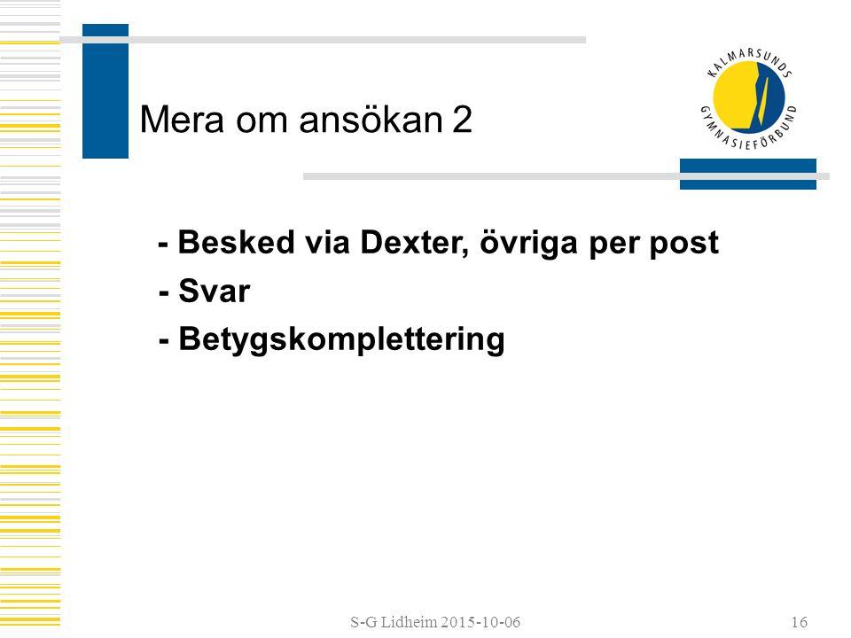 S-G Lidheim 2015-10-06 Mera om ansökan 2 - Besked via Dexter, övriga per post - Svar - Betygskomplettering 16