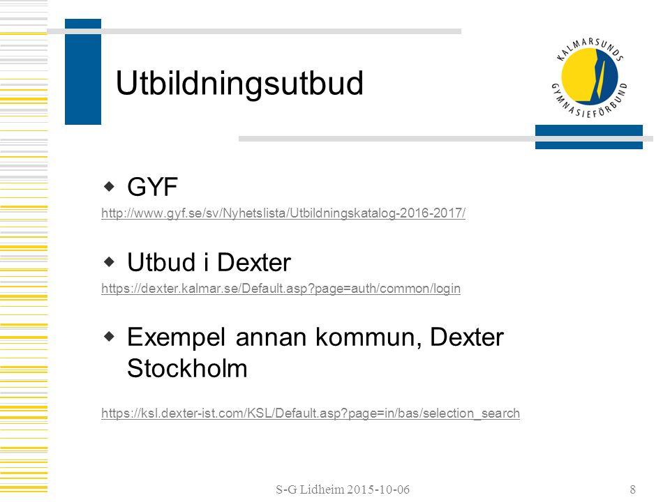 S-G Lidheim 2015-10-06 Utbildningsutbud  GYF http://www.gyf.se/sv/Nyhetslista/Utbildningskatalog-2016-2017/  Utbud i Dexter https://dexter.kalmar.se/Default.asp?page=auth/common/login  Exempel annan kommun, Dexter Stockholm https://ksl.dexter-ist.com/KSL/Default.asp?page=in/bas/selection_search 8