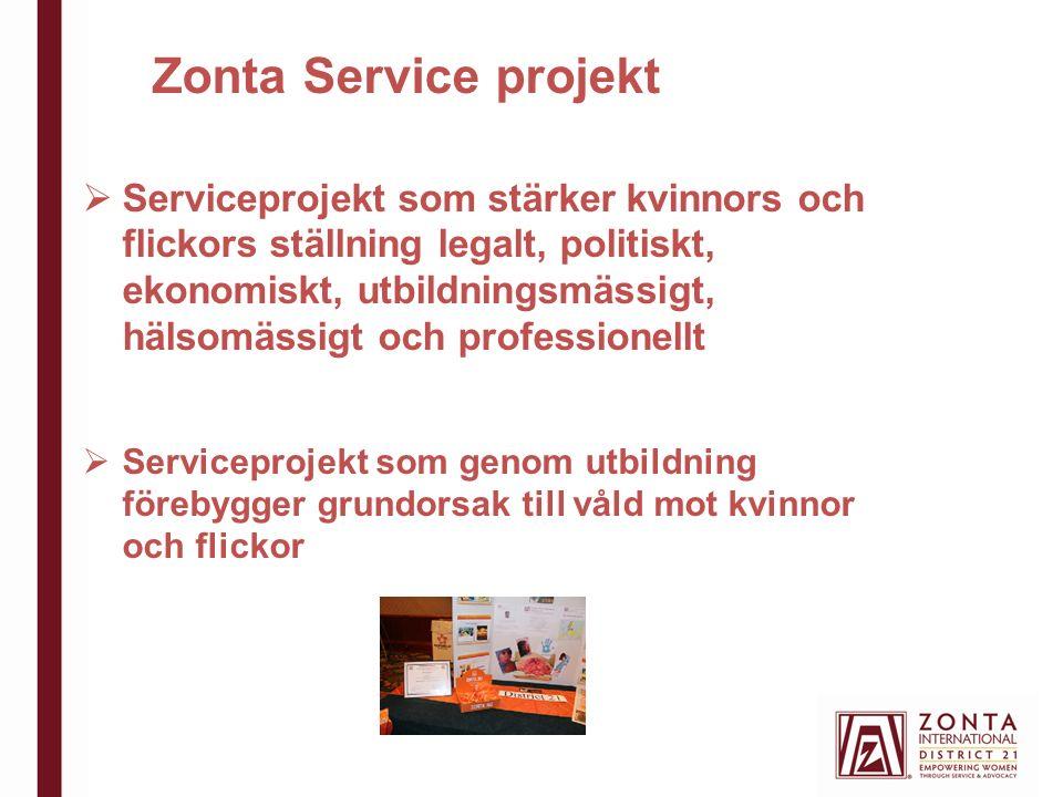 Zonta Service projekt  Serviceprojekt som stärker kvinnors och flickors ställning legalt, politiskt, ekonomiskt, utbildningsmässigt, hälsomässigt och professionellt  Serviceprojekt som genom utbildning förebygger grundorsak till våld mot kvinnor och flickor
