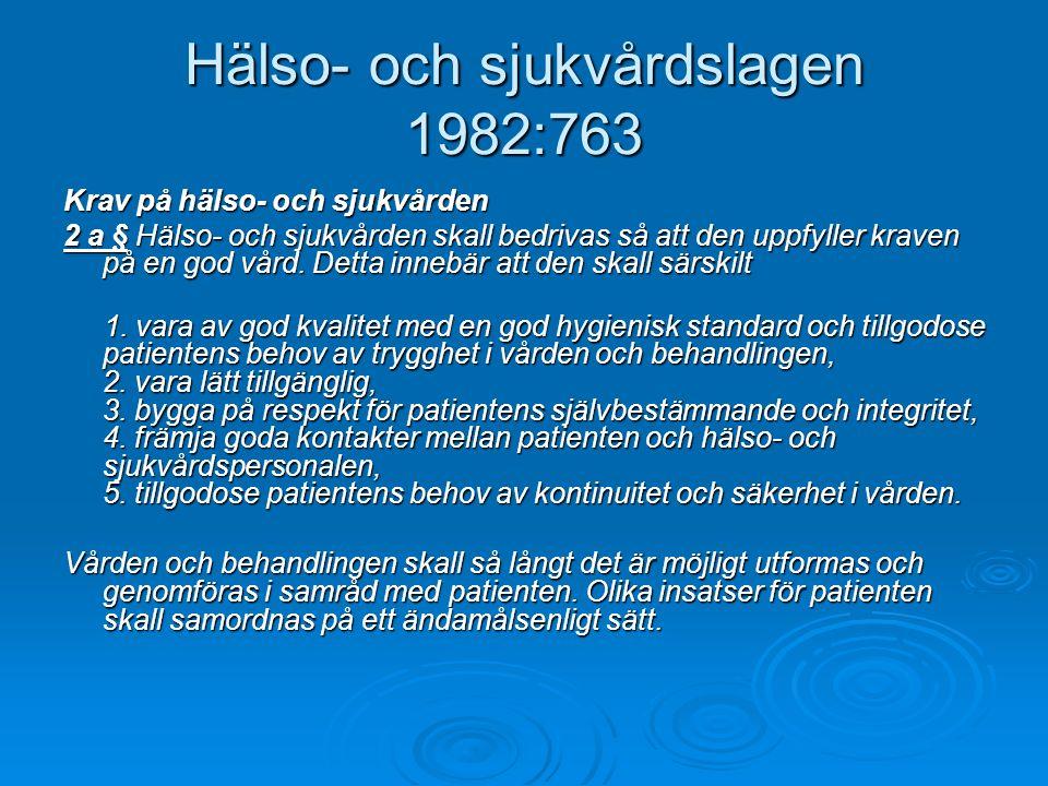 Hälso- och sjukvårdslagen 1982:763 Krav på hälso- och sjukvården 2 a § Hälso- och sjukvården skall bedrivas så att den uppfyller kraven på en god vård.