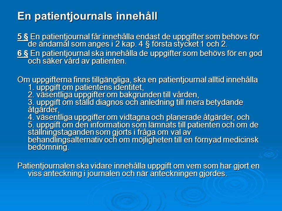 En patientjournals innehåll 5 § En patientjournal får innehålla endast de uppgifter som behövs för de ändamål som anges i 2 kap.