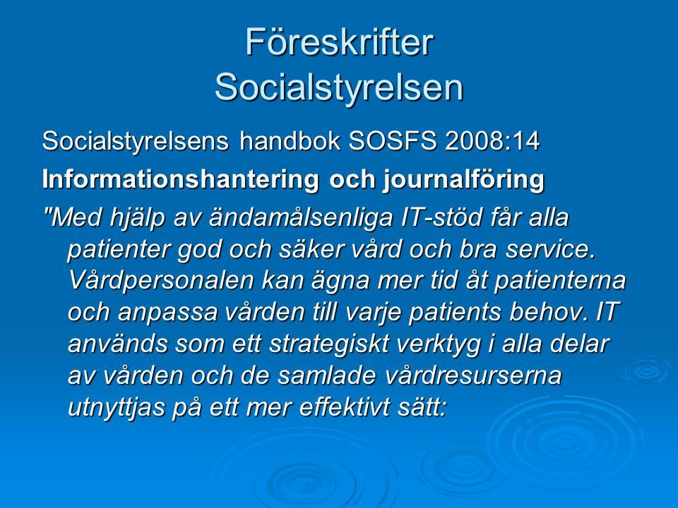 Föreskrifter Socialstyrelsen Socialstyrelsens handbok SOSFS 2008:14 Informationshantering och journalföring Med hjälp av ändamålsenliga IT-stöd får alla patienter god och säker vård och bra service.