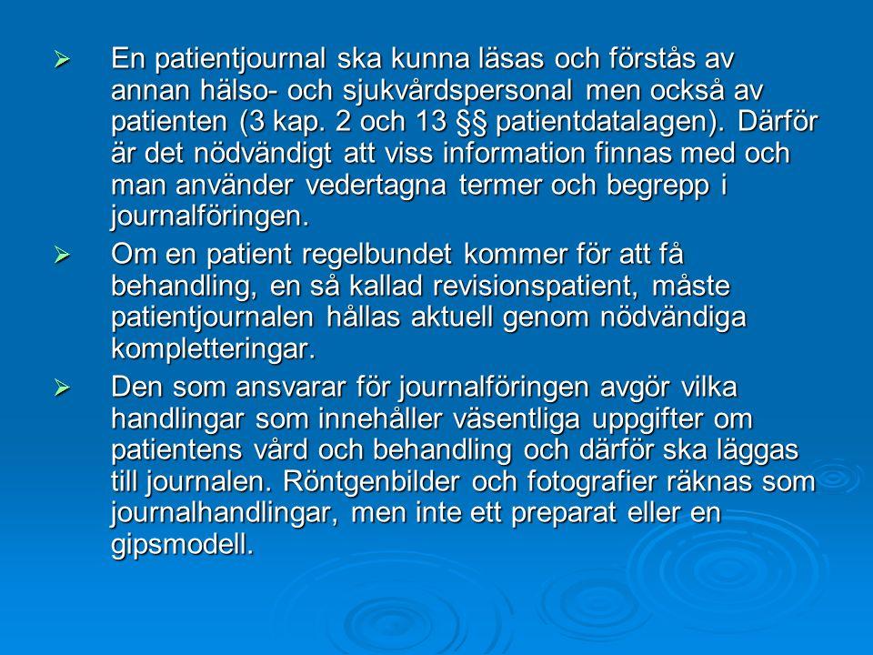  En patientjournal ska kunna läsas och förstås av annan hälso- och sjukvårdspersonal men också av patienten (3 kap.