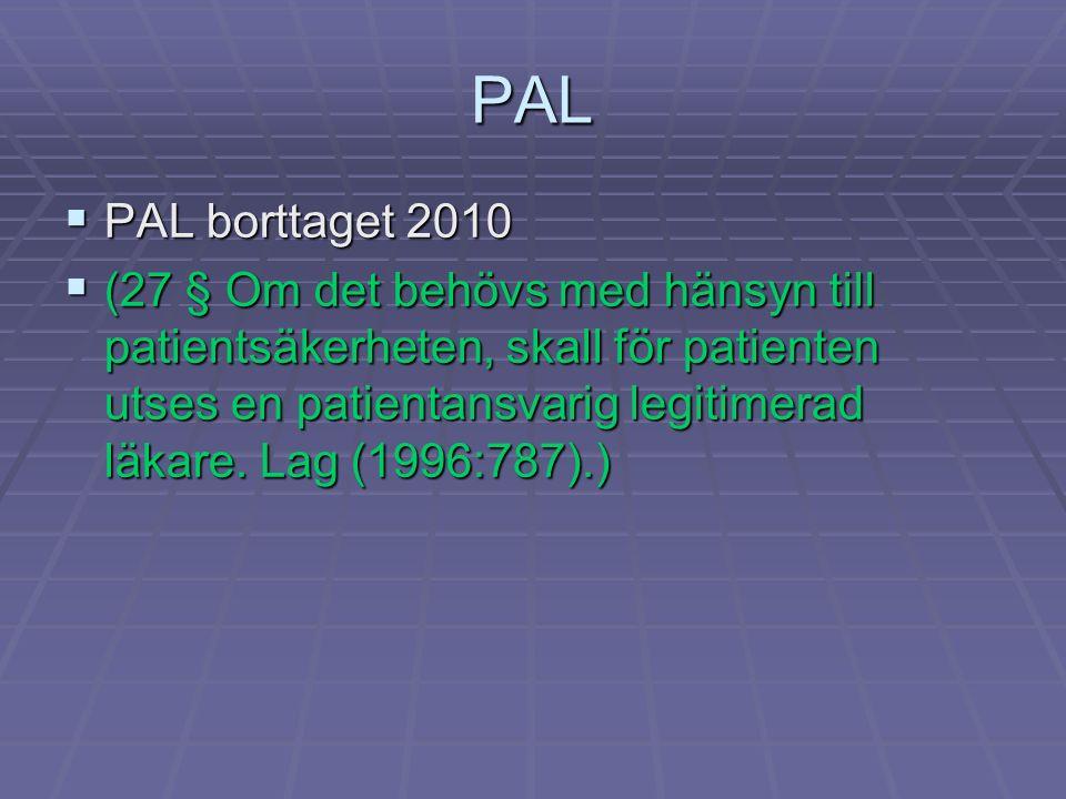 PAL  PAL borttaget 2010  (27 § Om det behövs med hänsyn till patientsäkerheten, skall för patienten utses en patientansvarig legitimerad läkare. Lag