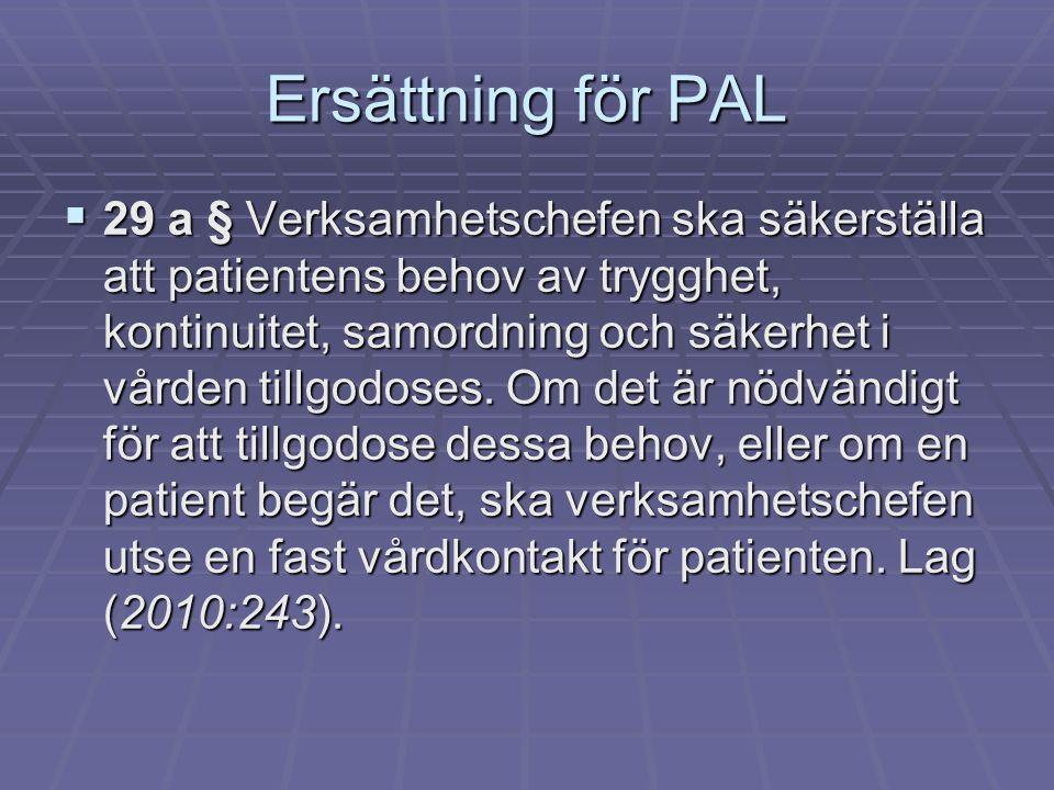 Ersättning för PAL  29 a § Verksamhetschefen ska säkerställa att patientens behov av trygghet, kontinuitet, samordning och säkerhet i vården tillgodo