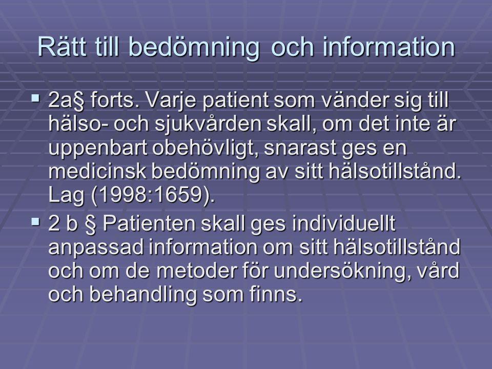 Rätt till bedömning och information  2a§ forts. Varje patient som vänder sig till hälso- och sjukvården skall, om det inte är uppenbart obehövligt, s