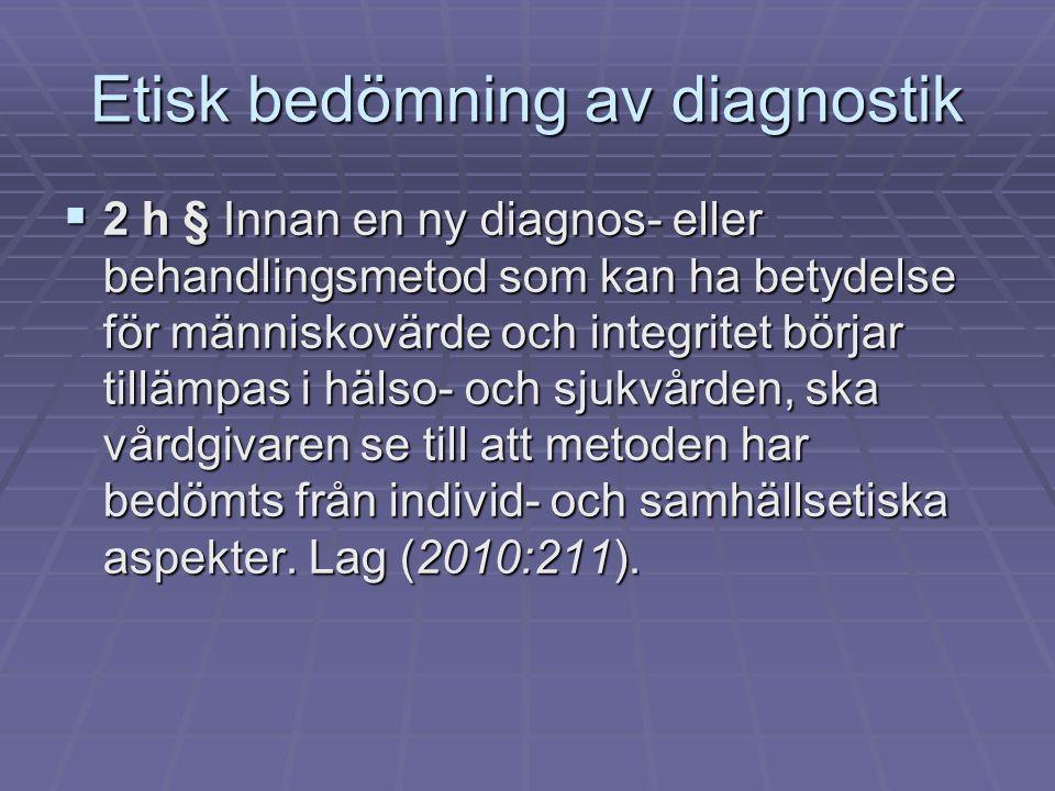 Etisk bedömning av diagnostik  2 h § Innan en ny diagnos- eller behandlingsmetod som kan ha betydelse för människovärde och integritet börjar tillämp