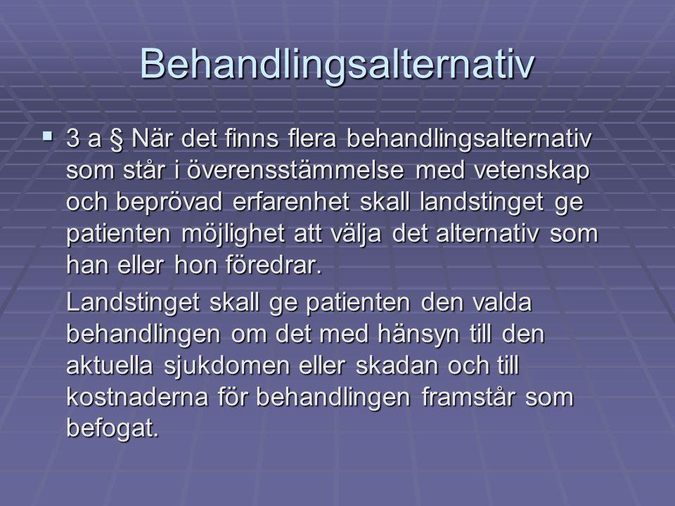 Behandlingsalternativ  3 a § När det finns flera behandlingsalternativ som står i överensstämmelse med vetenskap och beprövad erfarenhet skall landst
