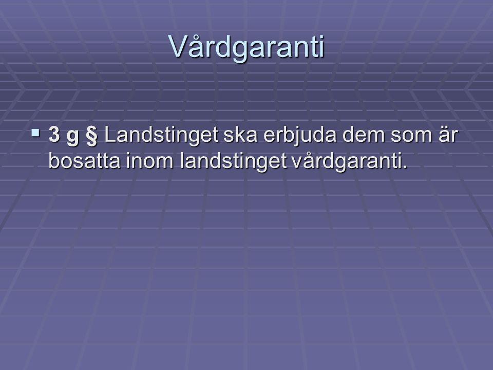 Vårdgaranti  3 g § Landstinget ska erbjuda dem som är bosatta inom landstinget vårdgaranti.