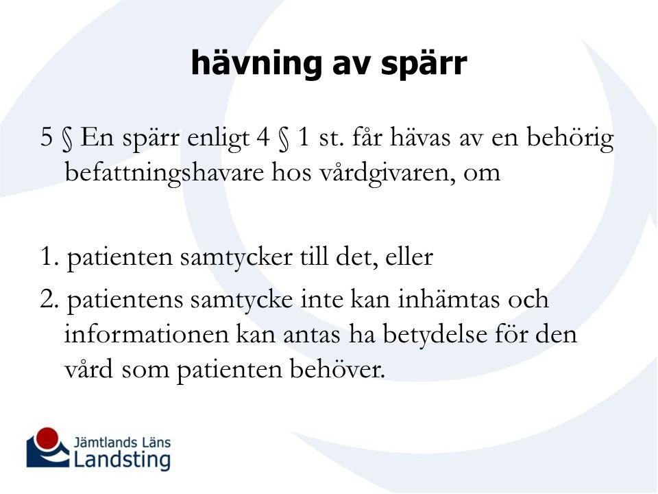 hävning av spärr 5 § En spärr enligt 4 § 1 st. får hävas av en behörig befattningshavare hos vårdgivaren, om 1. patienten samtycker till det, eller 2.