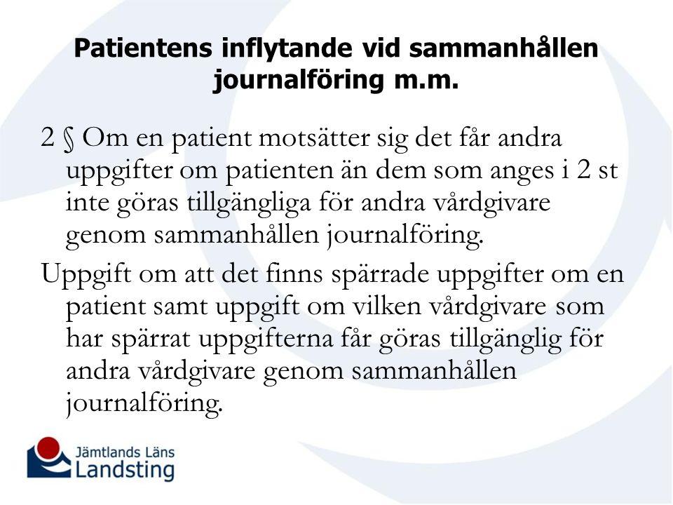 Patientens inflytande vid sammanhållen journalföring m.m. 2 § Om en patient motsätter sig det får andra uppgifter om patienten än dem som anges i 2 st