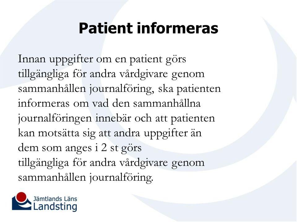 Patient informeras Innan uppgifter om en patient görs tillgängliga för andra vårdgivare genom sammanhållen journalföring, ska patienten informeras om