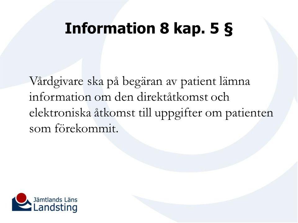 Information 8 kap. 5 § Vårdgivare ska på begäran av patient lämna information om den direktåtkomst och elektroniska åtkomst till uppgifter om patiente