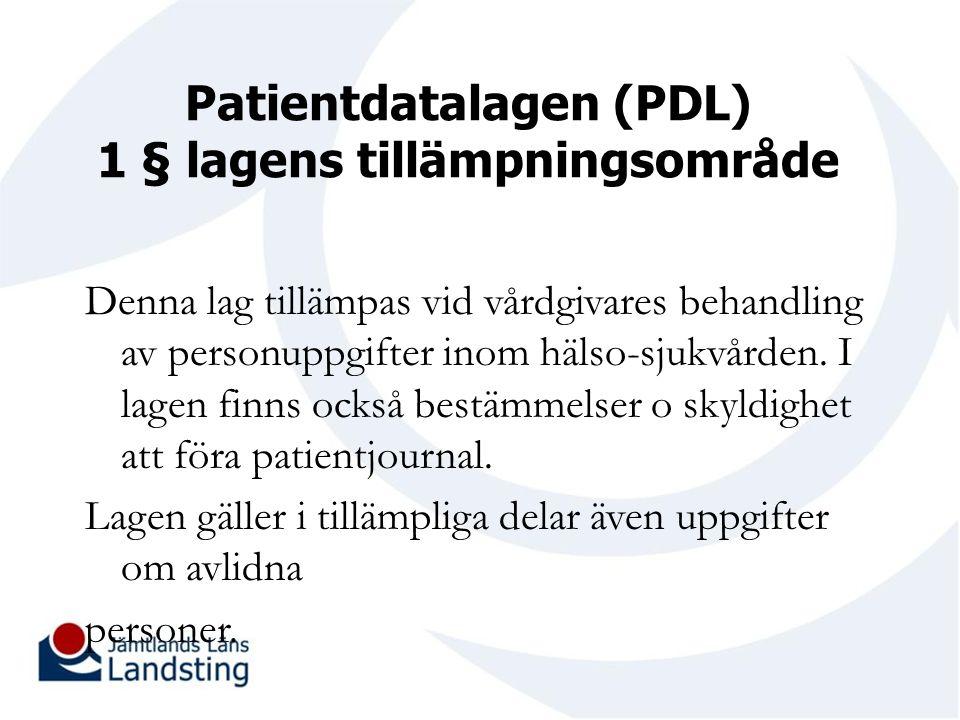 Patientdatalagen (PDL) 1 § lagens tillämpningsområde Denna lag tillämpas vid vårdgivares behandling av personuppgifter inom hälso-sjukvården.