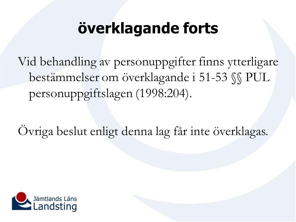 överklagande forts Vid behandling av personuppgifter finns ytterligare bestämmelser om överklagande i 51-53 §§ PUL personuppgiftslagen (1998:204).