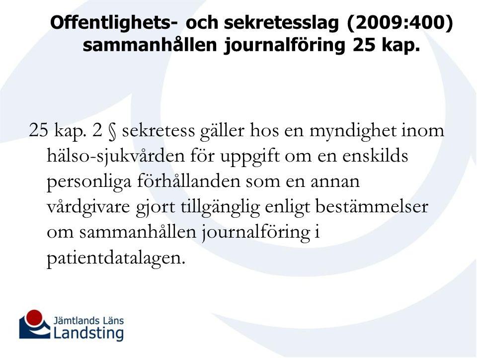 Offentlighets- och sekretesslag (2009:400) sammanhållen journalföring 25 kap. 25 kap. 2 § sekretess gäller hos en myndighet inom hälso-sjukvården för