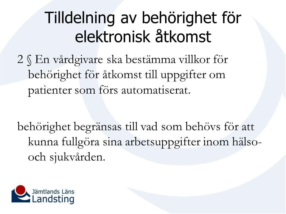 Tilldelning av behörighet för elektronisk åtkomst 2 § En vårdgivare ska bestämma villkor för behörighet för åtkomst till uppgifter om patienter som förs automatiserat.