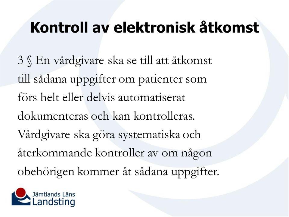 Kontroll av elektronisk åtkomst 3 § En vårdgivare ska se till att åtkomst till sådana uppgifter om patienter som förs helt eller delvis automatiserat dokumenteras och kan kontrolleras.