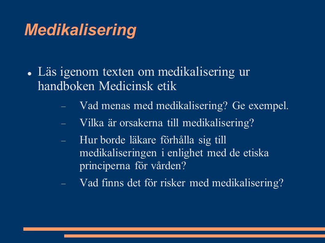 Medikalisering Läs igenom texten om medikalisering ur handboken Medicinsk etik  Vad menas med medikalisering? Ge exempel.  Vilka är orsakerna till m