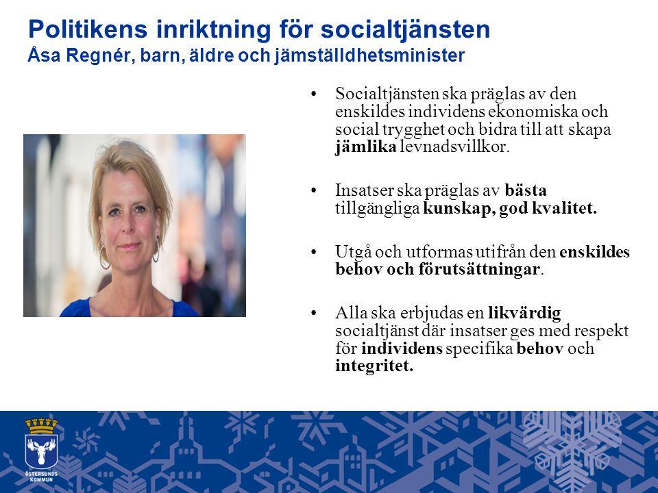 Politikens inriktning för socialtjänsten Åsa Regnér, barn, äldre och jämställdhetsminister Socialtjänsten ska präglas av den enskildes individens ekonomiska och social trygghet och bidra till att skapa jämlika levnadsvillkor.