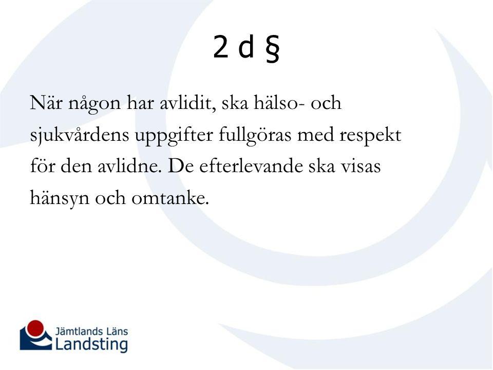 2 d § När någon har avlidit, ska hälso- och sjukvårdens uppgifter fullgöras med respekt för den avlidne.