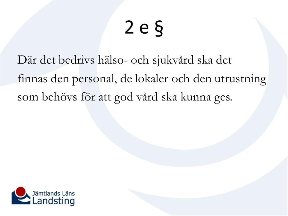 2 e § Där det bedrivs hälso- och sjukvård ska det finnas den personal, de lokaler och den utrustning som behövs för att god vård ska kunna ges.