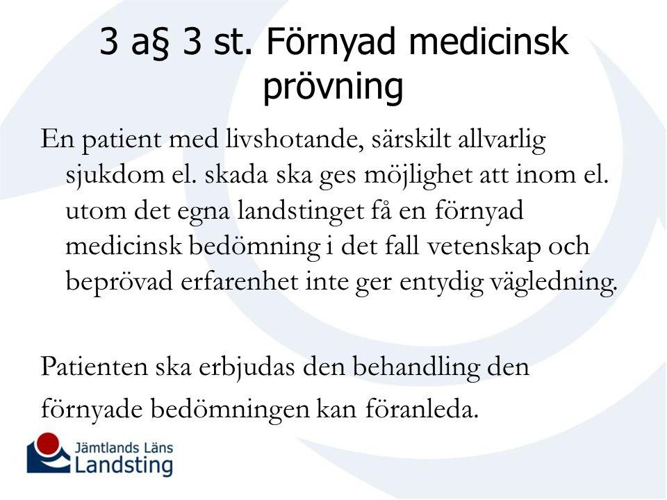 3 a§ 3 st. Förnyad medicinsk prövning En patient med livshotande, särskilt allvarlig sjukdom el.