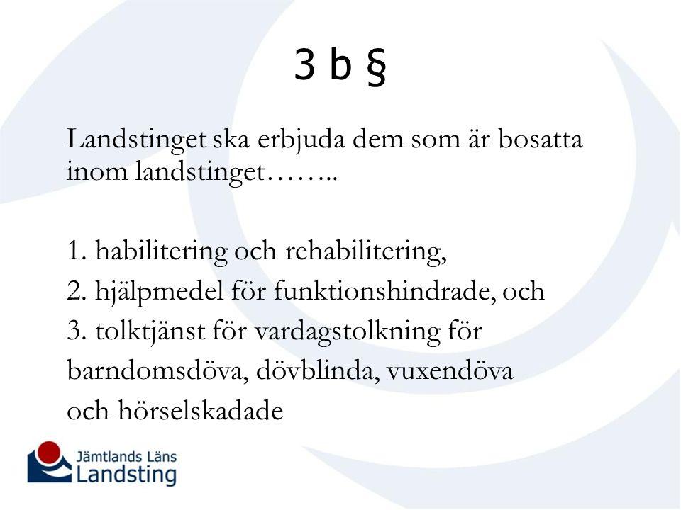 3 b § Landstinget ska erbjuda dem som är bosatta inom landstinget……..
