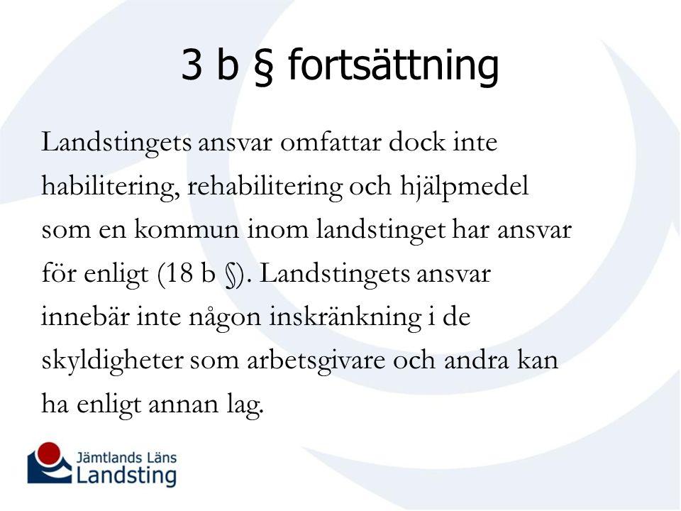 3 b § fortsättning Landstingets ansvar omfattar dock inte habilitering, rehabilitering och hjälpmedel som en kommun inom landstinget har ansvar för enligt (18 b §).