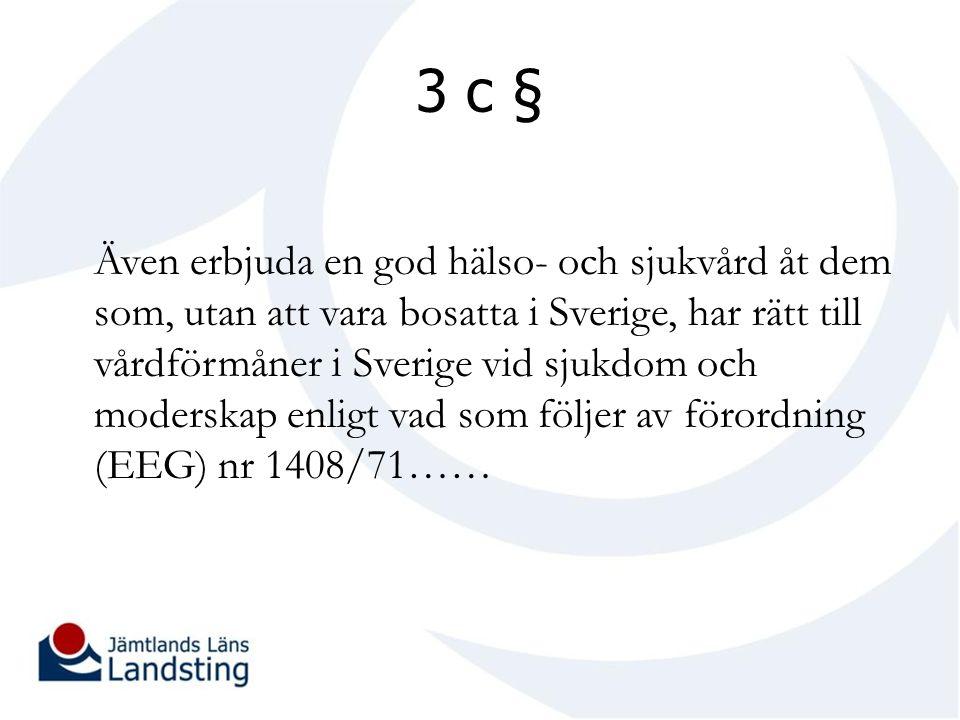 3 c § Även erbjuda en god hälso- och sjukvård åt dem som, utan att vara bosatta i Sverige, har rätt till vårdförmåner i Sverige vid sjukdom och moderskap enligt vad som följer av förordning (EEG) nr 1408/71……