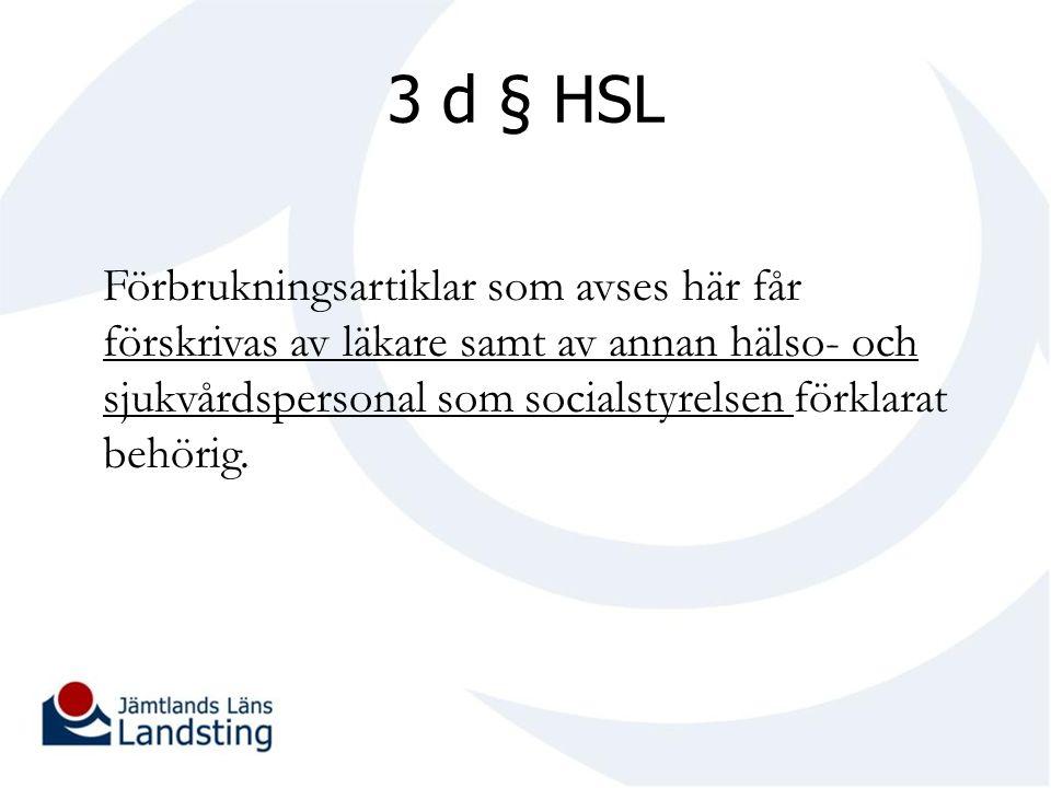 3 d § HSL Förbrukningsartiklar som avses här får förskrivas av läkare samt av annan hälso- och sjukvårdspersonal som socialstyrelsen förklarat behörig.