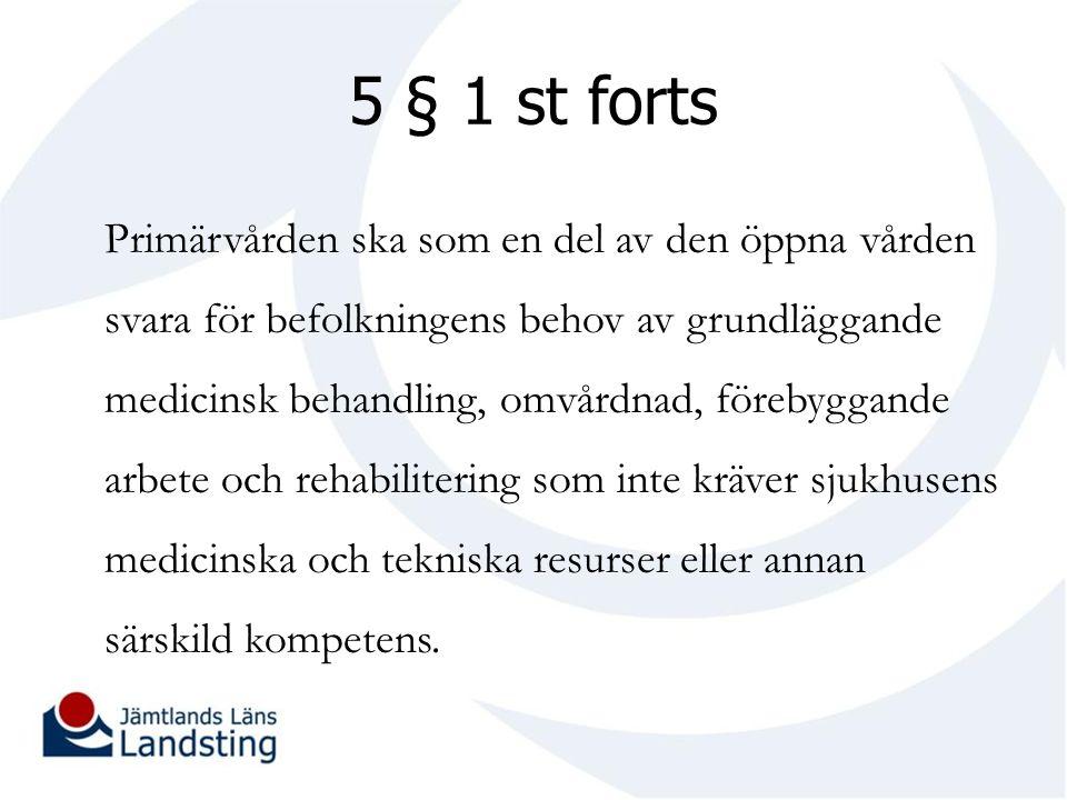 5 § 1 st forts Primärvården ska som en del av den öppna vården svara för befolkningens behov av grundläggande medicinsk behandling, omvårdnad, förebyggande arbete och rehabilitering som inte kräver sjukhusens medicinska och tekniska resurser eller annan särskild kompetens.