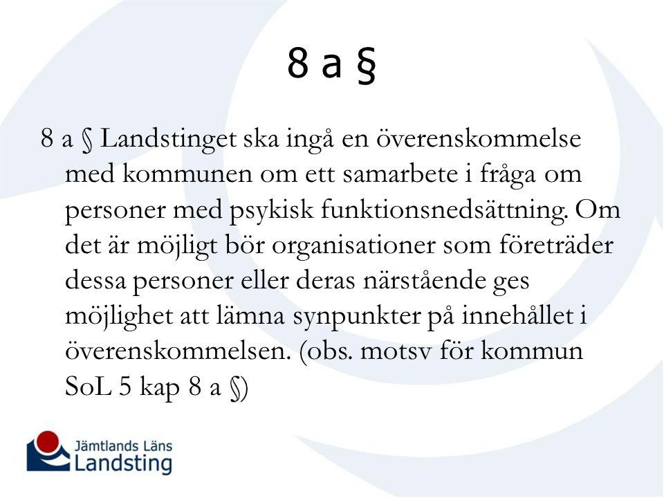 8 a § 8 a § Landstinget ska ingå en överenskommelse med kommunen om ett samarbete i fråga om personer med psykisk funktionsnedsättning.